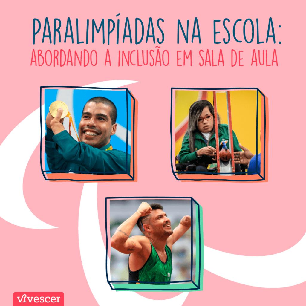Fotos dos atletas Daniel Dias segurando medalha de ouro, Petrúcio Ferreira comemorando e Evelyn de Oliveira concentrada. Texto: Paralimpíadas na escola: abordando a inclusão em sala de aula